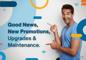 Good News, New Promotions, Upgrades & Maintenance